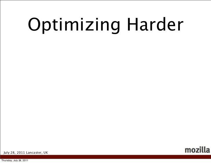 Optimizing Harder July 28, 2011 Lancaster, UKThursday, July 28, 2011