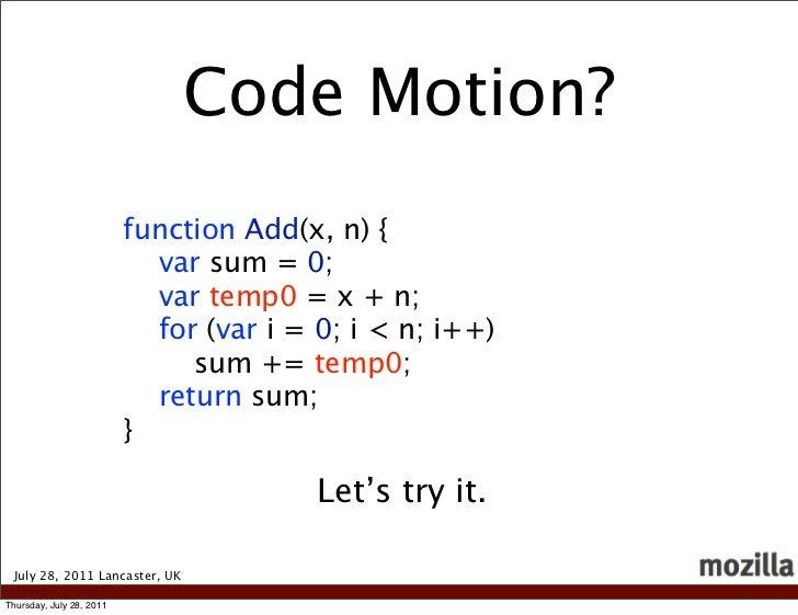 Code Motion?                          function Add(x, n) {                            var sum = 0;                        ...