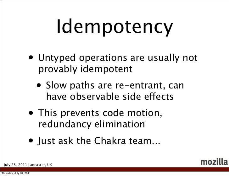 Idempotency                    • Untyped operations are usually not                          provably idempotent          ...