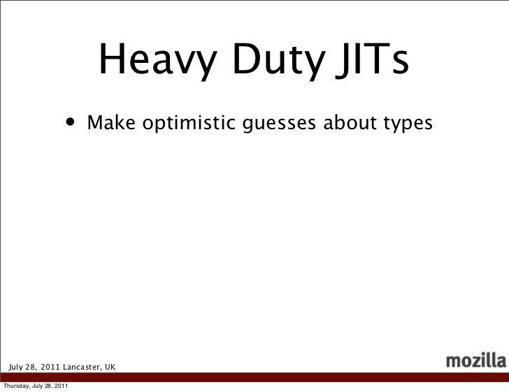Heavy Duty JITs                     •    Make optimistic guesses about types July 28, 2011 Lancaster, UKThursday, July 28,...