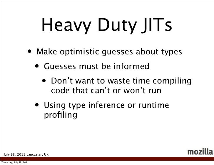 Heavy Duty JITs                     •    Make optimistic guesses about types                          •   Guesses must be ...
