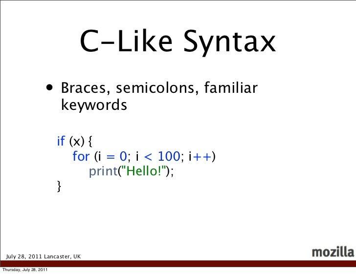 C-Like Syntax                     • Braces, semicolons, familiar                          keywords                        ...