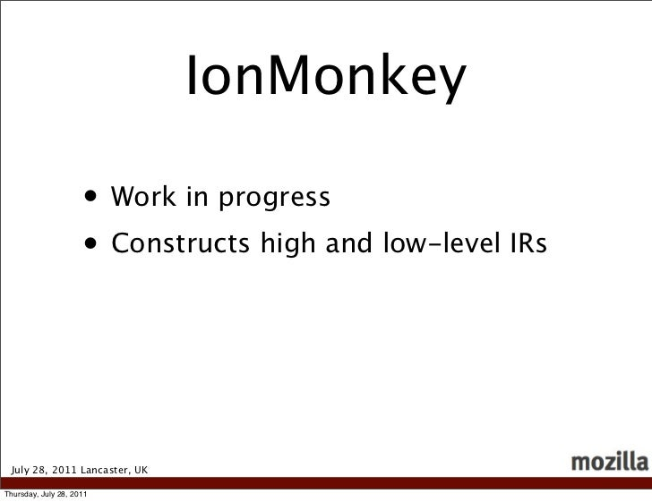 IonMonkey                     • Work in progress                     • Constructs high and low-level IRs July 28, 2011 Lan...