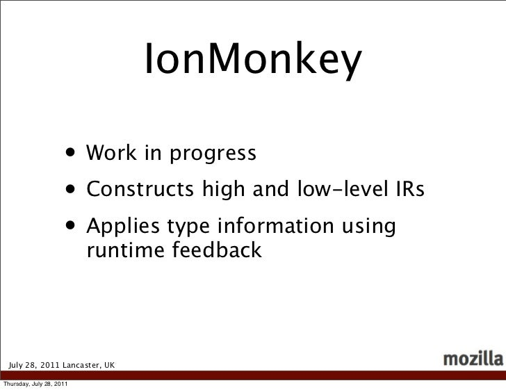 IonMonkey                     • Work in progress                     • Constructs high and low-level IRs                  ...