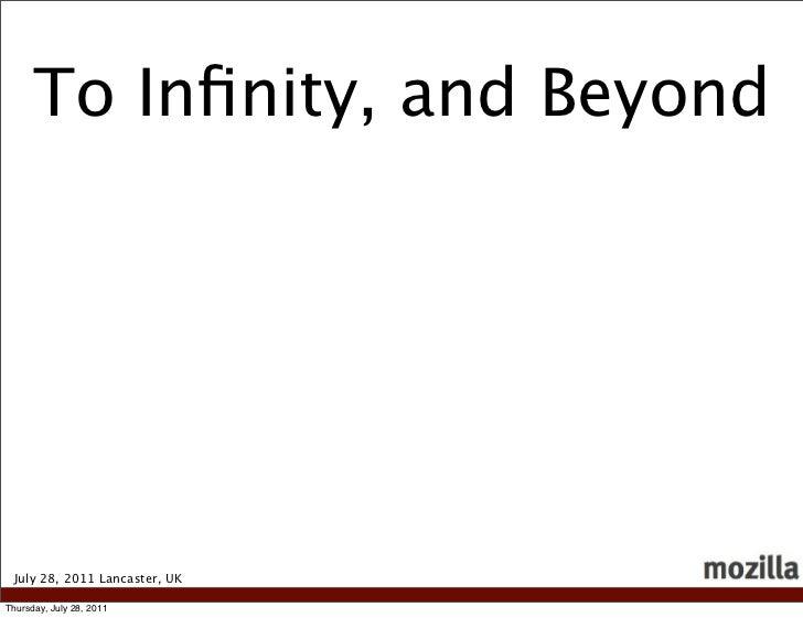 To Infinity, and Beyond July 28, 2011 Lancaster, UKThursday, July 28, 2011