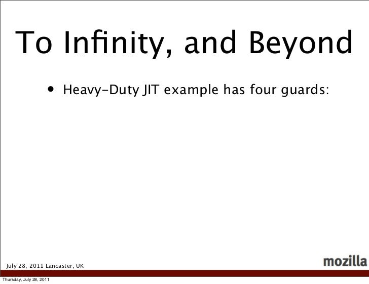 To Infinity, and Beyond                     •    Heavy-Duty JIT example has four guards: July 28, 2011 Lancaster, UKThursda...