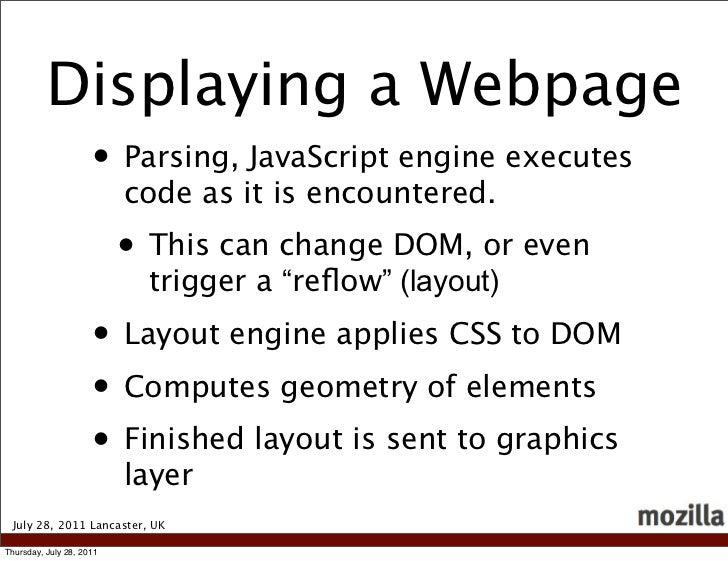 Displaying a Webpage                     • Parsing, JavaScript engine executes                          code as it is enco...