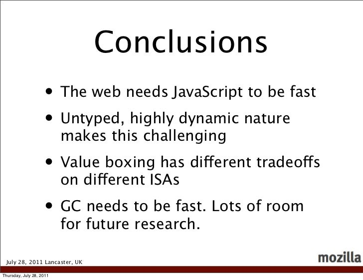 Conclusions                    • The web needs JavaScript to be fast                    • Untyped, highly dynamic nature  ...