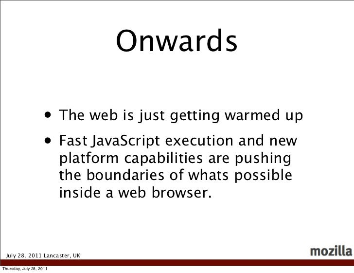Onwards                    • The web is just getting warmed up                    • Fast JavaScript execution and new     ...