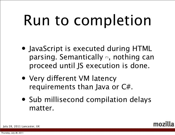 Run to completion                    • JavaScript is executed during HTML                          parsing. Semantically ,...