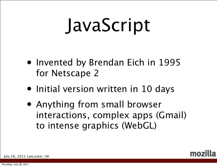 JavaScript                    • Invented by Brendan Eich in 1995                          for Netscape 2                  ...