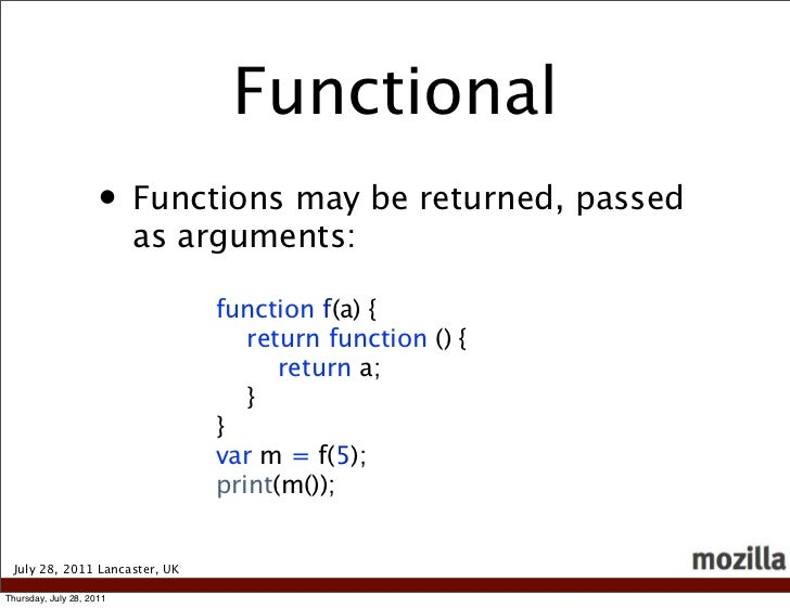 Functional                     • Functions may be returned, passed                          as arguments:                 ...