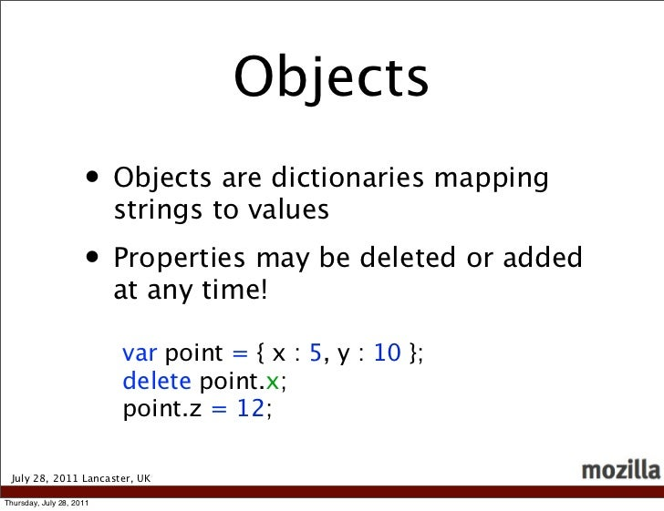Objects                     • Objects are dictionaries mapping                          strings to values                 ...