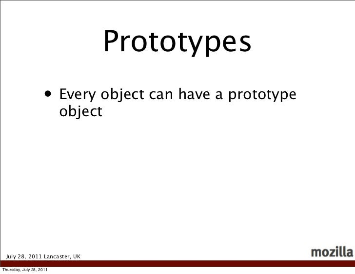 Prototypes                    • Every object can have a prototype                          object July 28, 2011 Lancaster,...