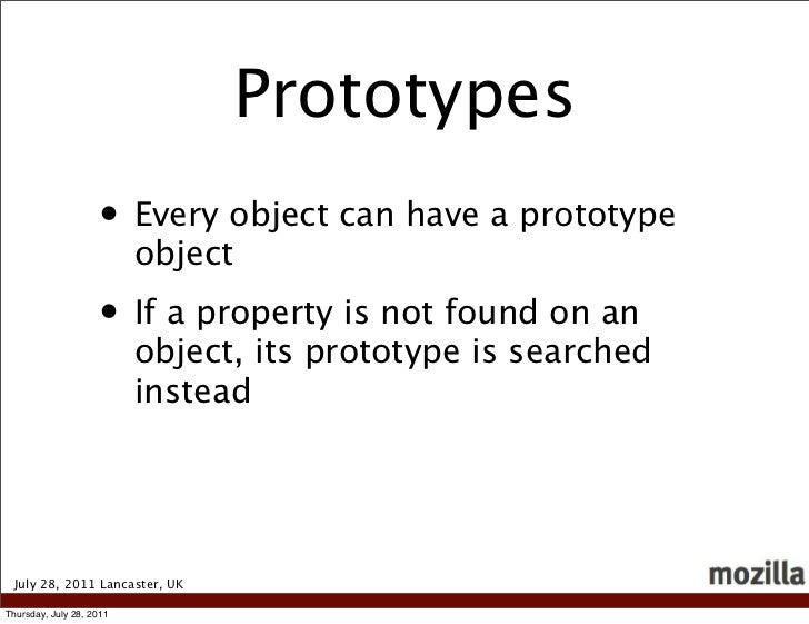 Prototypes                    • Every object can have a prototype                          object                    • If ...