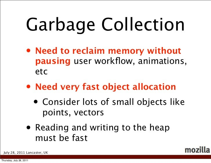 Garbage Collection                    • Need to reclaim memory without                          pausing user workflow, anim...