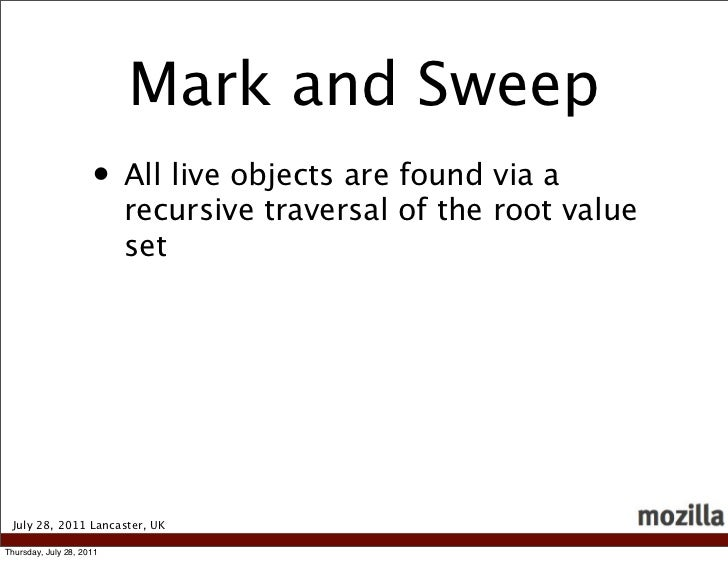 Mark and Sweep                     • All live objects are found via a                          recursive traversal of the ...