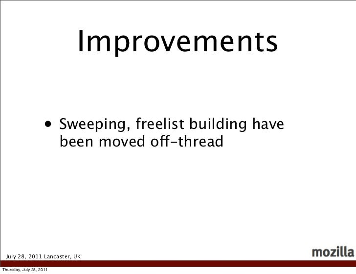 Improvements                    • Sweeping, freelist building have                          been moved off-thread July 28,...