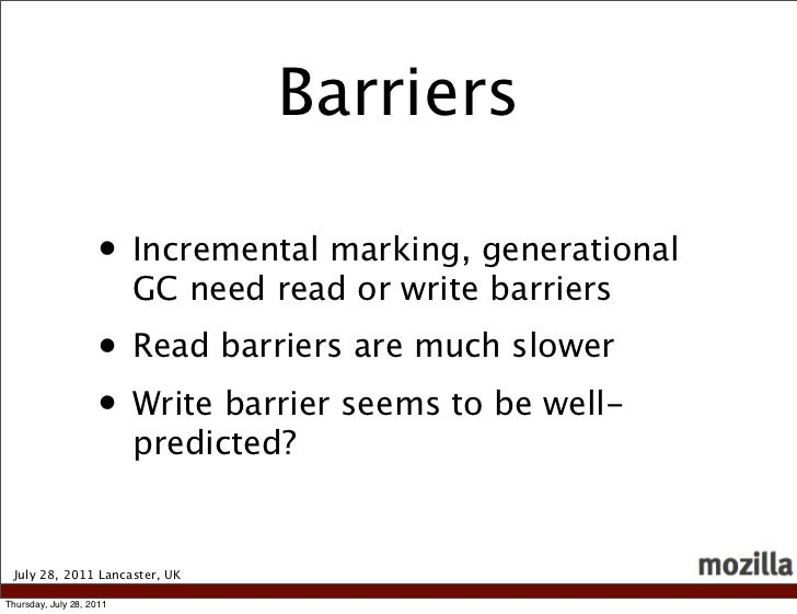 Barriers                    • Incremental marking, generational                          GC need read or write barriers   ...
