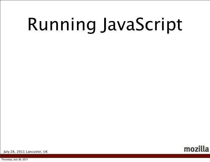 Running JavaScript July 28, 2011 Lancaster, UKThursday, July 28, 2011
