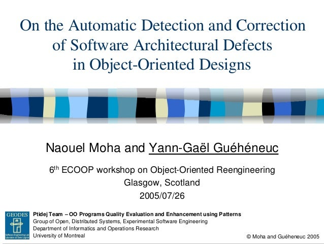 On the Automatic Detection and Correction        of Software Architectural Defects           in Object-Oriented Designs   ...