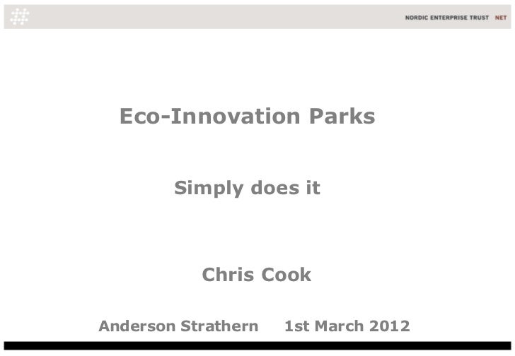 Eco-Innovation Parks        Simply does it           Chris CookAnderson Strathern   1st March 2012
