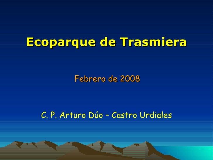 Ecoparque de Trasmiera Febrero de 2008 C. P. Arturo Dúo – Castro Urdiales