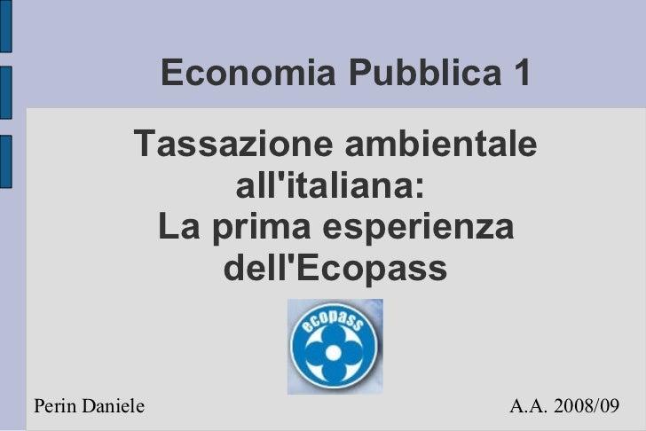 Economia Pubblica 1           Tassazione ambientale                 allitaliana:            La prima esperienza           ...