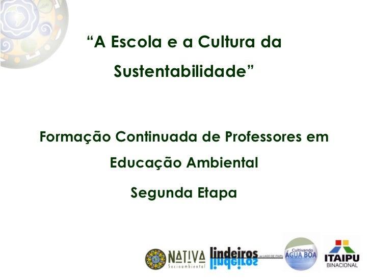 """""""A Escola e a Cultura da         Sustentabilidade""""Formação Continuada de Professores em         Educação Ambiental        ..."""
