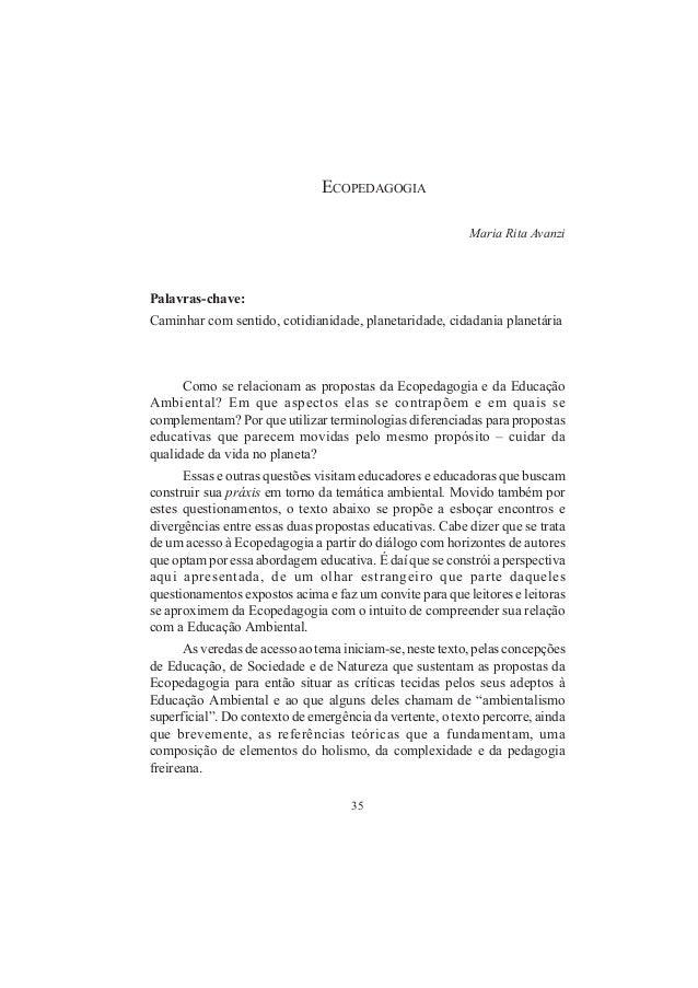 35 ECOPEDAGOGIA Maria Rita Avanzi Palavras-chave: Caminhar com sentido, cotidianidade, planetaridade, cidadania planetária...