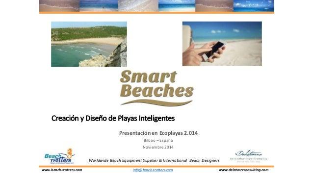 www.beach-trotters.com www.delatorreconsulting.com Creación y Diseño de Playas Inteligentes Presentación en Ecoplayas 2.01...