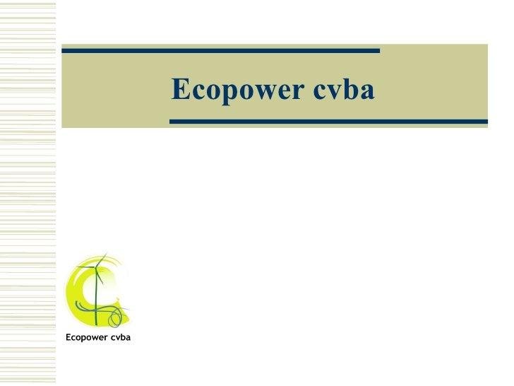Ecopower cvba Symposium Cera Leuven, 4 december 2008 Relinde Baeten Bestuurder Ecopower cvba