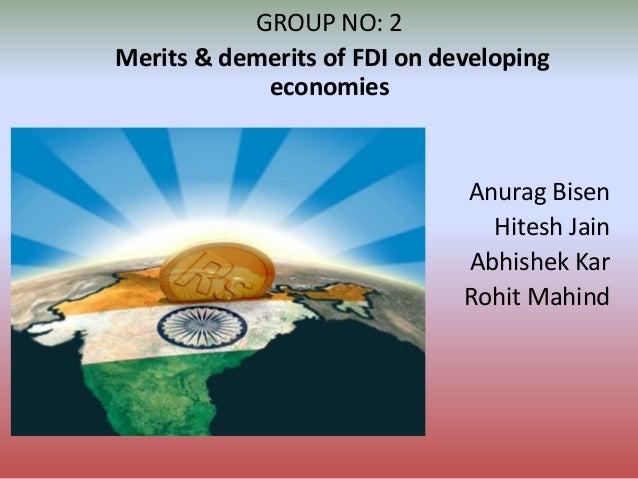 GROUP NO: 2 Merits & demerits of FDI on developing economies  Anurag Bisen Hitesh Jain Abhishek Kar Rohit Mahind