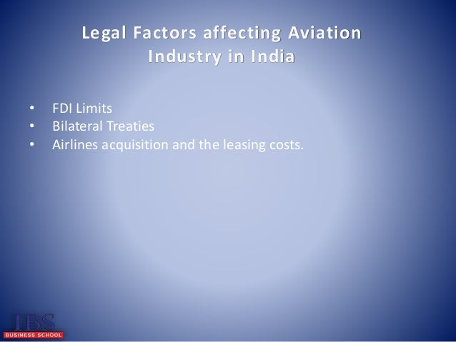 political legal factors affecting indian aviation industry Contribution to the oecd/itf global forum on transport and environment in a  globalising  implications of global air transport institutional changes in airline  regulation   air transportation is a major industry in its own right and it also  provides  the globalization of trade, outsourcing, supply-chaining, and political  forces.