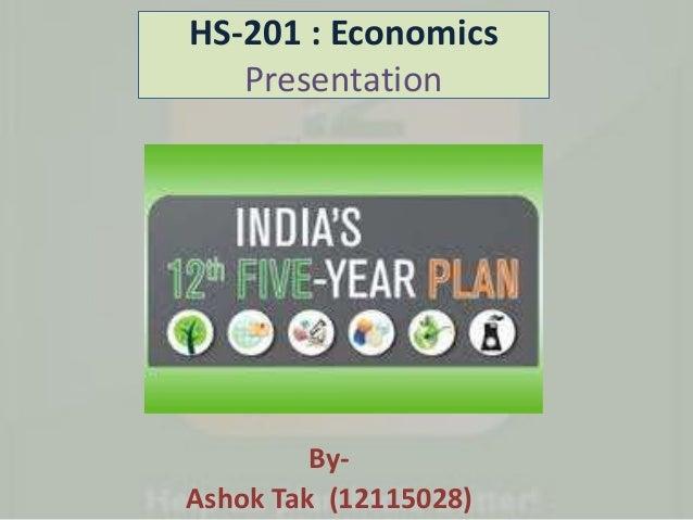 HS-201 : Economics Presentation By- Ashok Tak (12115028)