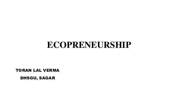 ECOPRENEURSHIP TORAN LAL VERMA DHSGU, SAGAR