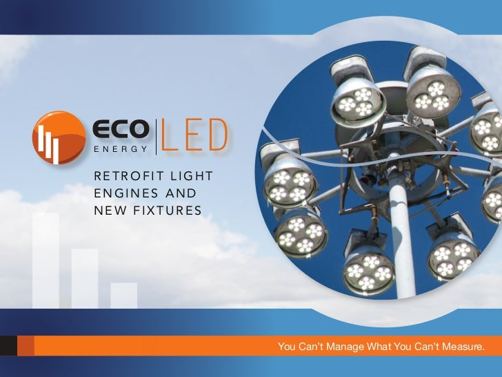 E N E R G Y   LEDRETROFIT LIGHTENGINES ANDNEW FIXTURES                    You Can't Manage What You Can't Measure.