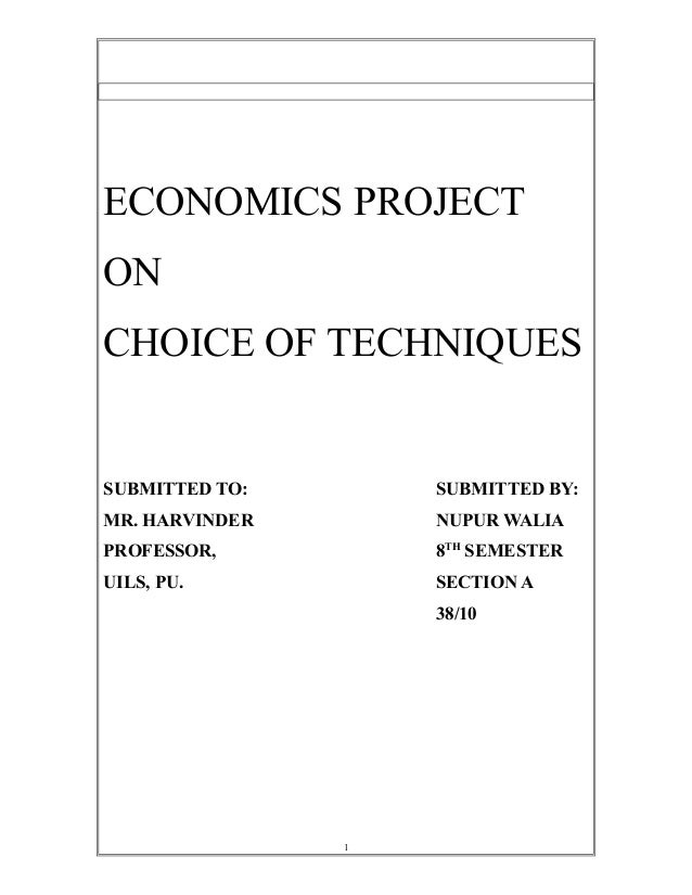 1 ECONOMICS PROJECT ON CHOICE OF TECHNIQUES SUBMITTED TO: SUBMITTED BY: MR. HARVINDER NUPUR WALIA PROFESSOR, 8TH SEMESTER ...