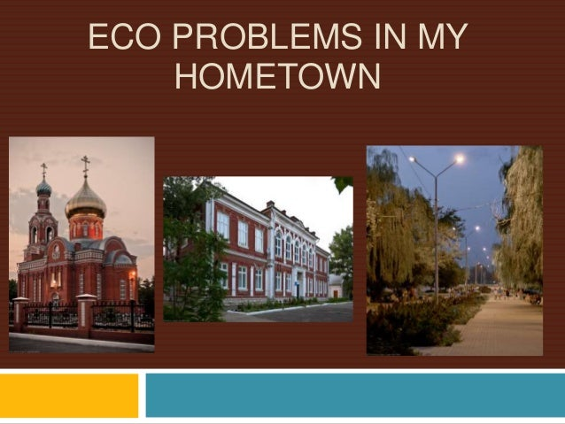 ECO PROBLEMS IN MY HOMETOWN