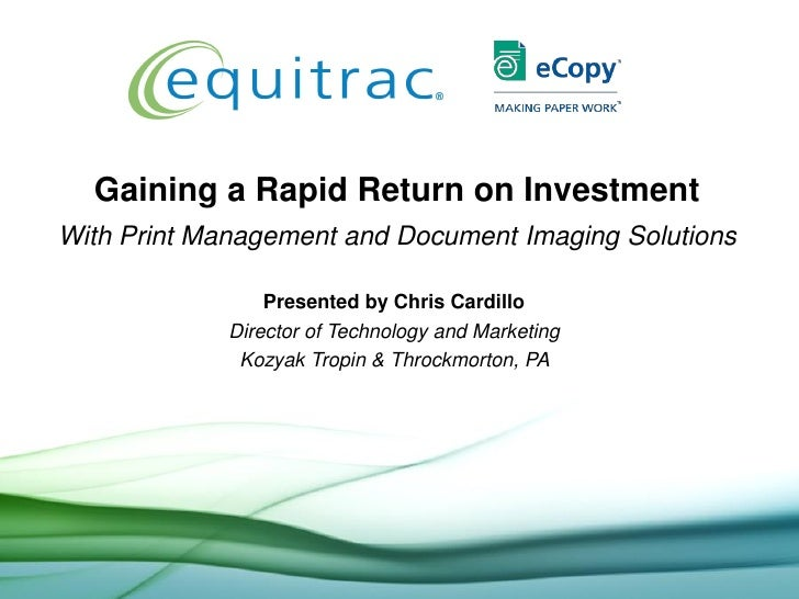 Gaining a Rapid Return on Investment With Print Management and Document Imaging Solutions                   Presented by C...
