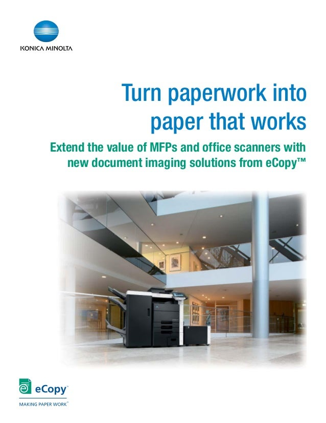 Turn paperwork into paper that works Extend the value of MFPs and office scanners with new document imaging solutions from ...