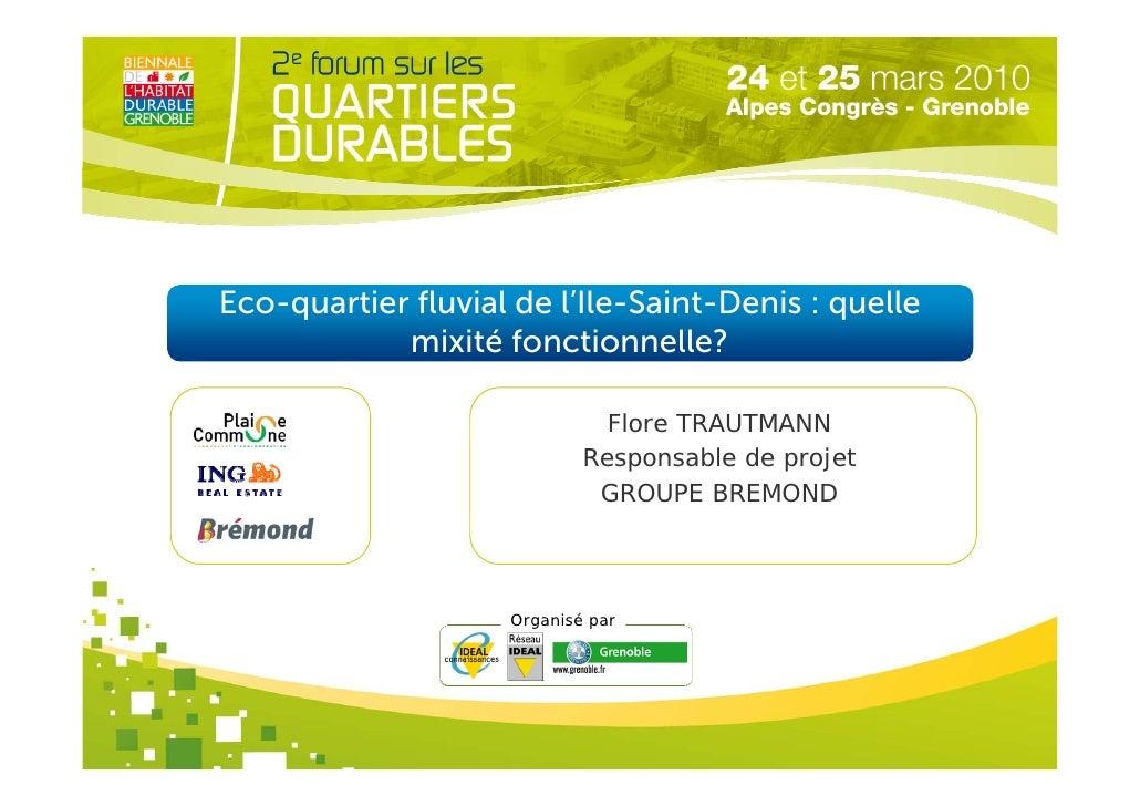 Eco-quartier fluvial de l'Ile-Saint-Denis : quelle             mixité fonctionnelle?                                Flore ...