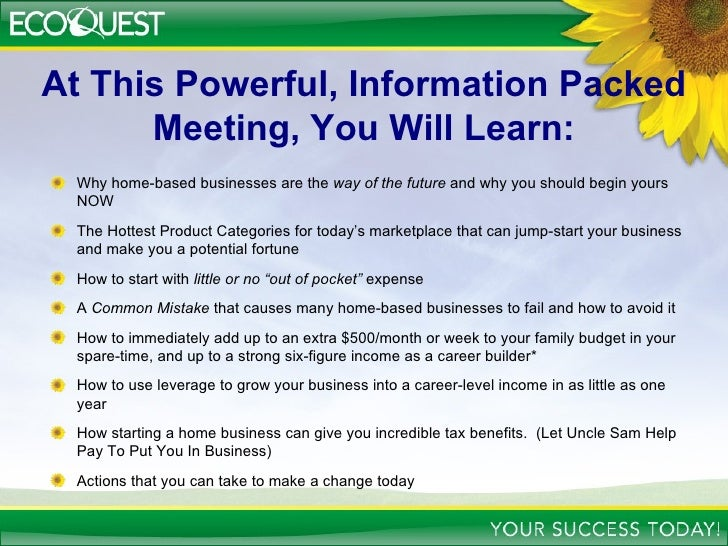 At This Powerful, Information Packed Meeting, You Will Learn: <ul><li>Why home-based businesses are the  way of the future...