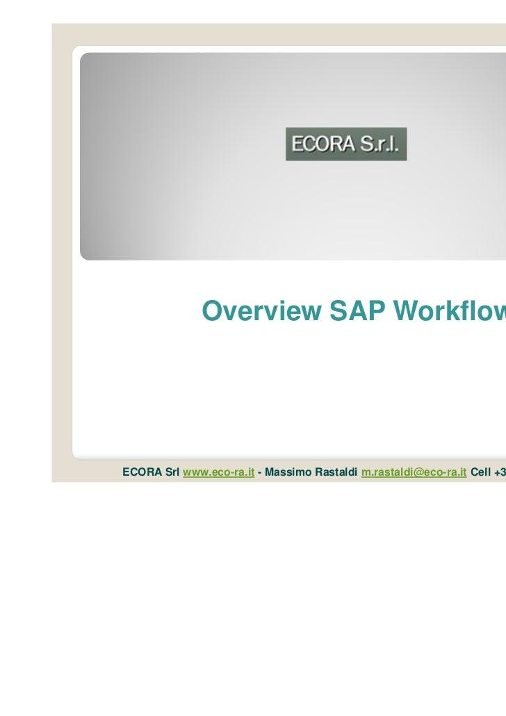 Overview SAP WorkflowECORA Srl www.eco-ra.it - Massimo Rastaldi m.rastaldi@eco-ra.it Cell +393473165504