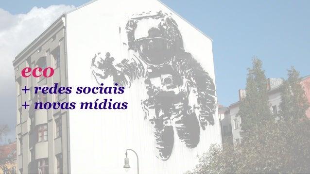 eco+ redes sociais+ novas mídias