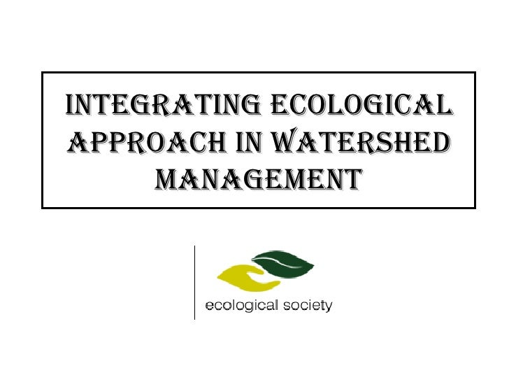 Integrating Ecological Approach in Watershed Management