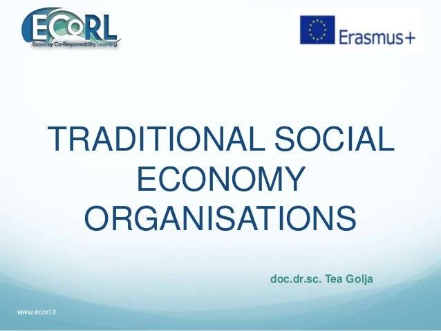 TRADITIONAL SOCIAL ECONOMY ORGANISATIONS doc.dr.sc. Tea Golja www.ecorl.it