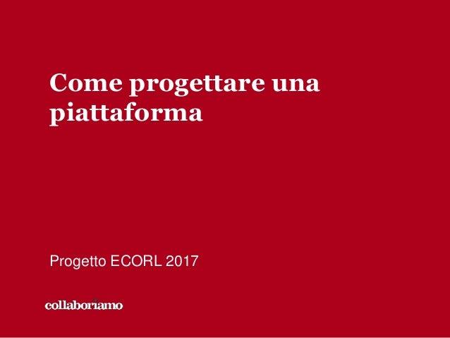 Come progettare una piattaforma Progetto ECORL 2017