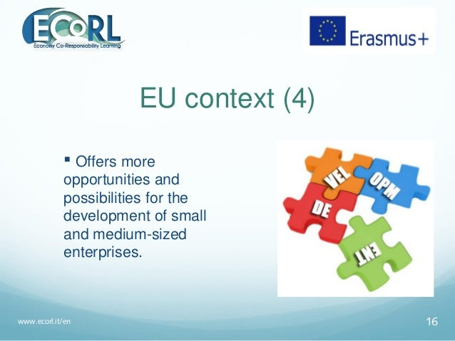 EU context (4)  Offers more opportunities and possibilities for the development of small and medium-sized enterprises. ww...