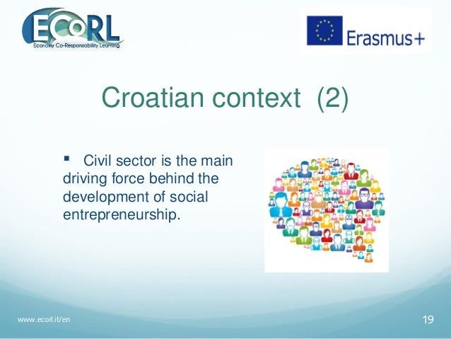 Croatian context (2)  Civil sector is the main driving force behind the development of social entrepreneurship. www.ecorl...
